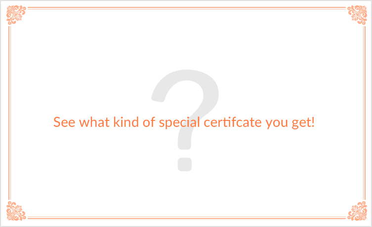 See what kind of special certifcate you get!