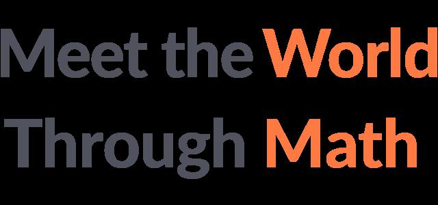 Meet the World Through Math